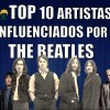 TOP 10 Artistas Influenciados por THE BEATLES | Radio-Beatle