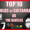 TOP 10 Solos de Guitarra de THE BEATLES | Radio-Beatle