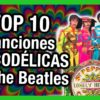 Las 10 Canciones Más Psicodélicas de THE BEATLES | Radio-Beatle
