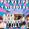 KPOP VS JPOP_WHAT VIDEOS SUCK ?