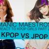 Manic Maestros React to KPOP GIRLS Part 2 – KPOP VS JPOP / SISTAR VS FLOWER  (FLOWER EDITION)