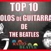 TOP 10 Solos de Guitarra de THE BEATLES | Radio-Beatle