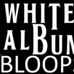 The Beatles White Album Bloops!